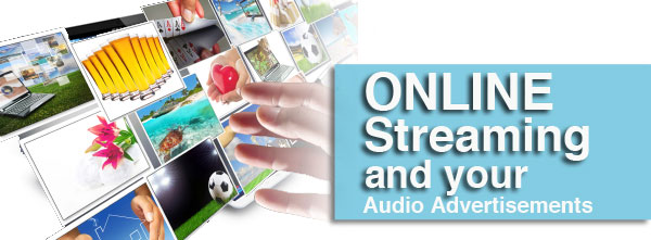 Online Streamining and your audio advertisements
